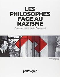 Les philosophes face au nazisme : Avant, pendant, après Auschwitz par Ortoli