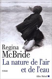 La nature de l'air et de l'eau : roman, McBride, Regina