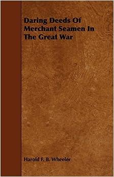 Daring Deeds Of Merchant Seamen In The Great War