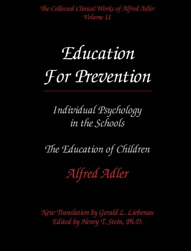 The Collected Clinical Works of Alfred Adler, Volume 11 - Education for Prevention: Individual Psychology in the Schools