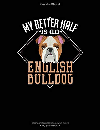 My Better Half Is A English Bulldog: Composition Notebook: Wide Ruled