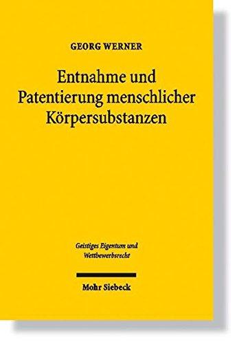 Entnahme Und Patentierung Menschlicher Korpersubstanzen: Eine Zivil- Und Patentrechtliche Beurteilung Am Beispiel Von Menschlichen Antikorpern Und Genen