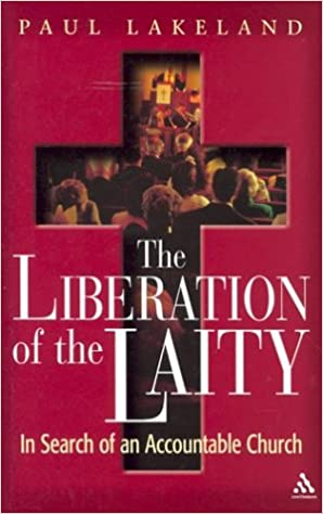 Book The Liberation of the Laity: In Search of an Accountable Church