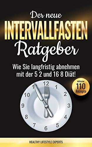 Der neue Intervallfasten Ratgeber: Wie Sie langfristig abnehmen mit der 5 2 und 16 8 Diät! Inkl. Diätplan, 110 Rezepte & Low Carb Special. (German Edition) por Healthy Lifestyle Experts