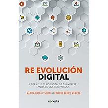 Re evolución digital: Lidera el futuro digital de tu empresa... antes de que desaparezca
