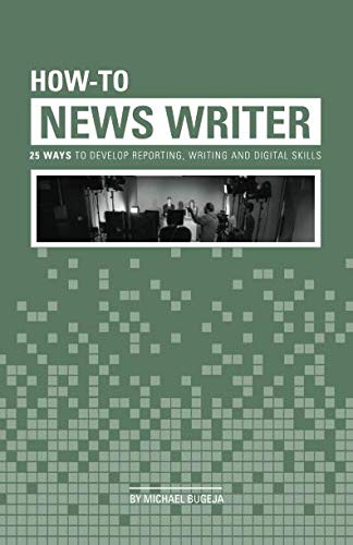 How-To News Writer: 25 Ways to Develop Reporting, Writing and Digital Skills