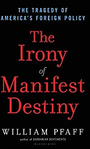The Irony of Manifest Destiny: The Tragedy of America's Foreign Policy from Walker Books