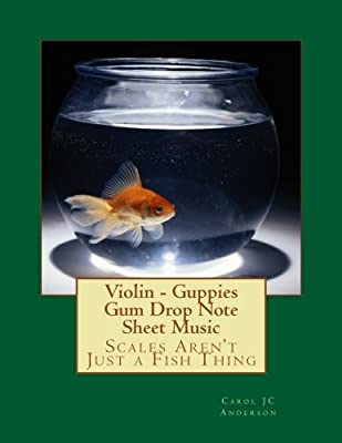 Violin - Guppies Gum Drop Note Sheet Music: Scales Aren't Just a Fish Thing - Igniting Sleeping Brains (Big Book of Gum Drop Notes) (Volume 3)