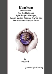 Kanban, The Kanban guide, For the Business, Agile Project Manager, Scrum Master, Product Owner and Development Support Team (English Edition)