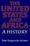 The United States and Africa : A History, Duignan, Peter and Gann, Lewis H., 052126202X