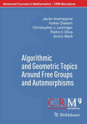 Algorithmic and Geometric Topics Around Free Groups and Automorphisms (Advanced Courses in Mathematics - CRM Barcelona)
