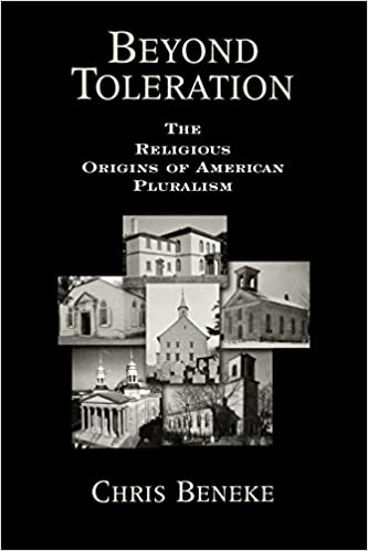 Beyond Toleration: The Religious Origins of American Pluralism: By Beneke, Chris