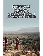 History of Kenya: Together Find Out History of Kenya Through Timeline: Understanding Kenya: Facts, History, Rebellion