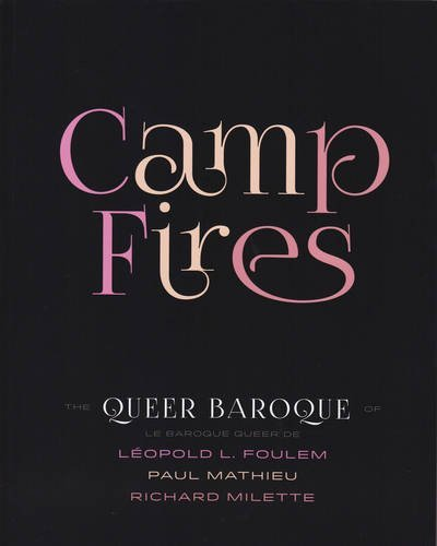 Camp Fires: The Queer Baroque of Leopold L. Foulem, Paul Mathieu and Richard Milette (English and French Edition)