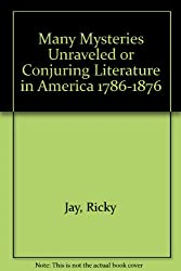 Many Mysteries Unraveled or Conjuring Literature in America 1786-1876