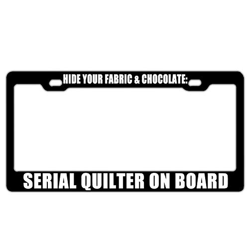 Hide Your Fabric & Chocolate Serial Quilter On Board Black Design License Plate Frame Aluminum Humor License Plate Tag Frame Cover Includes Screws and Caps 2 Hole ()