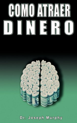 Como Atraer Dinero Por Dr.Joseph Murphy Autor de El Poder de La Mente Subconsciente (Spanish Edition) [Joseph Murphy] (Tapa Blanda)