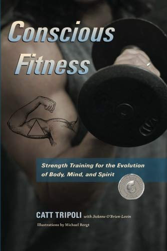 Conscious Fitness: Strength Training For The Evolution Of Body, Mind and Spirit