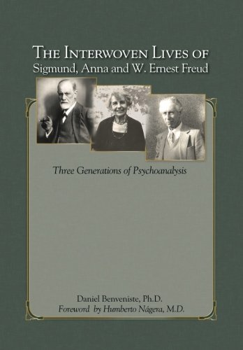 The Interwoven Lives of Sigmund, Anna and W. Ernest Freud: Three Generations of Psychoanalysis ebook