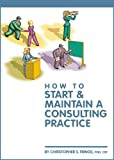 How to Start and Maintain a Consulting Practice, Christopher S. Frings, 189088314X