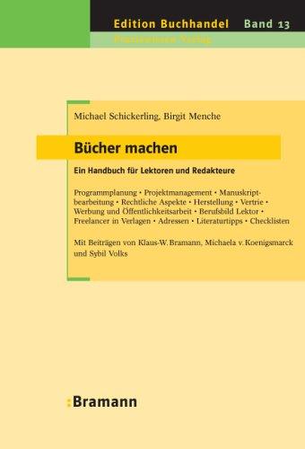 Bücher machen – Ein Handbuch für Lektoren und Redakteure: Programmplanung – Projektmanagement – Manuskriptbearbeitung – Rechtliche Aspekte – – Adressen – Literaturtipps – Checklisten