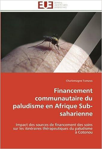 Financement communautaire du paludisme en Afrique Sub-saharienne: Impact des sources de financement des soins sur les itinéraires thérapeutiques du paludisme à Cotonou (French Edition) [2011] (Author) Charlemagne Tomavo