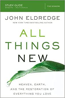 Book All Things New Study Guide: Heaven, Earth, and the Restoration of Everything you Love