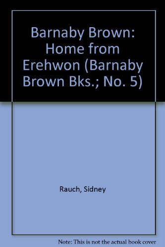 Barnaby Brown: Home from Erehwon (Barnaby Brown Bks.; No. 5)