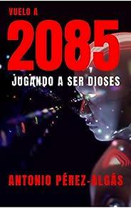 Vuelo a 2085: Jugando a ser Dioses