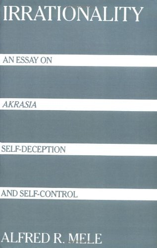 Irrationality: An Essay on Akrasia, Self-Deception, and Self-Control Pdf