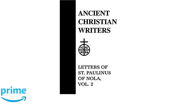 letters of st paulinus of nola vol 2 ancient christian writers pg walsh 9780809100897 amazoncom books