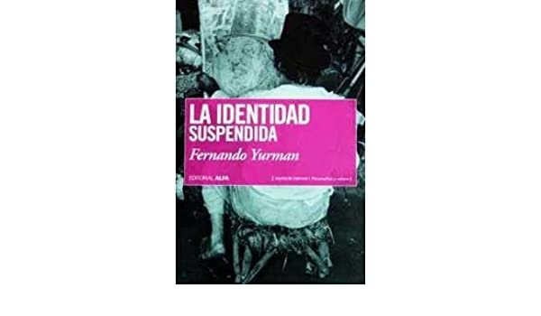 IDENTIDAD SUSPENDIDA, LA: Fernando Yurman: 9789803542450: Amazon.com: Books