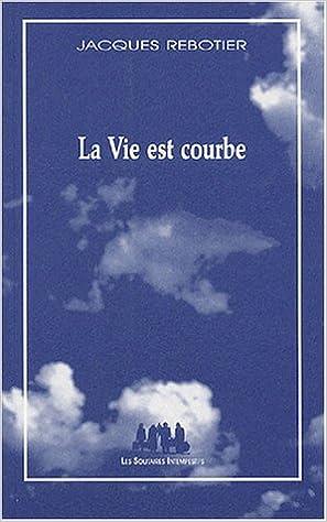 Téléchargement La Vie est courbe : Monologue tranché pdf, epub