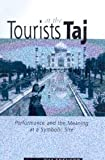 Tourists at the Taj: Performance and Meaning at a Symbolic Site (International Library of Sociology), Tim Edensor, 0415167124