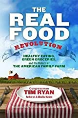 Tim Ryan: The Real Food Revolution : Healthy Eating, Green Groceries, and the Return of the American Family Farm (Hardcover); 2014 Edition Hardcover