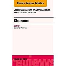 Glaucoma, An Issue of Veterinary Clinics of North America: Small Animal Practice 45-6, E-Book (The Clinics: Veterinary Medicine)