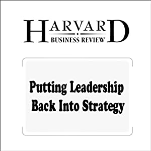 Putting Leadership Back Into Strategy (Harvard Business Review) Periodical