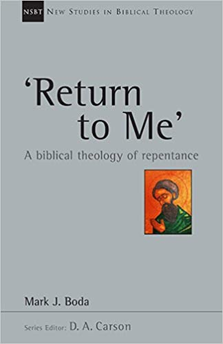 Return To Me: A Biblical Theology of Repentance (New ...