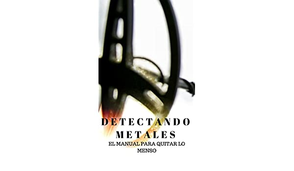 Amazon.com: Detectando metales. : El manual para quitar lo menso (Spanish Edition) eBook: Juan Celis: Kindle Store