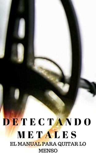 Detectando metales. : El manual para quitar lo menso (Spanish Edition) by [