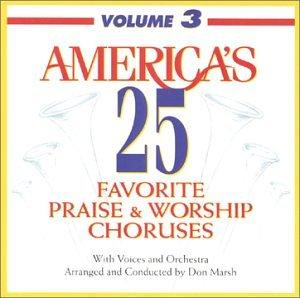 Praise And Worship Chorus - America's 25 Favorite Praise & Worship Choruses, Vol. 3