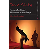 Dance Circles: Movement, Morality and Self-fashioning in Urban Senegal (Dance and Performance Studies Book 5) book cover