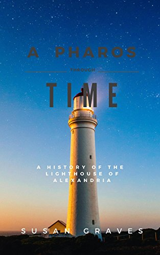 A Pharos through time: A history of the lighthouse of Alexandria