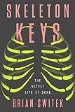 img - for Skeleton Keys: The Secret Life of Bone book / textbook / text book