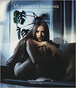 Murderous Passions Revised And Expanded Edition Volume 1 The Delirious Cinema Of Jesus Franco Strange Attractor Press Amazon De Thrower Stephen Grainger Julian Fremdsprachige Bucher