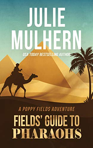 Fields' Guide to Pharaohs (The Poppy Fields Adventures Book 5) by [Mulhern, Julie]