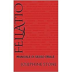 FELLATIO: MANUALE DI SESSO ORALE (MANUALI DI SESSO PRATICO Vol. 1)