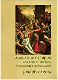 Augustine of Hippo : The Role of the Laity in Ecclesial Reconciliation, Carola, Joseph, 8878390232