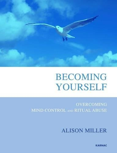 Becoming Yourself: Overcoming Mind Control and Ritual Abuse
