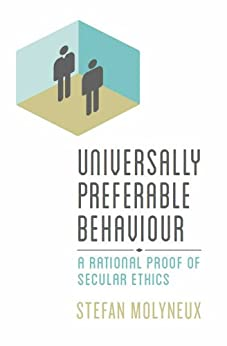 Universally Preferable Behaviour: A Rational Proof of Secular Ethics by [Molyneux, Stefan]